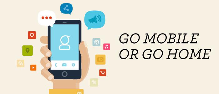 go-mobile-or-go-home